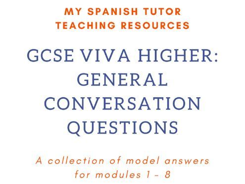 GCSE Spanish Viva Higher - Model Speaking Answers Modules 1 - 8