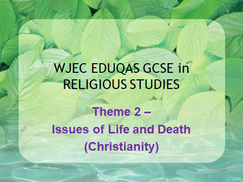 WJEC EDUQAS GCSE RS - THEME 2 - ISSUES OF LIFE AND DEATH - CHRISTIANITY