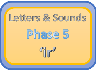 Letters & Sounds Phase 5 'ir'