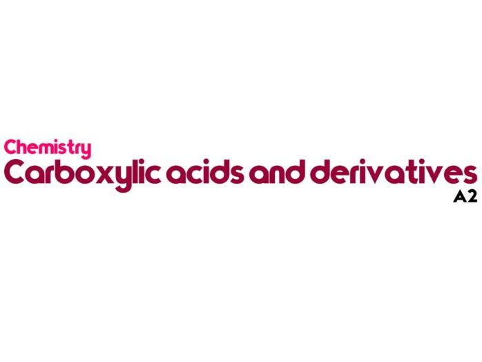 A-Level Chemistry - Carboxylic Acids and Derivatives
