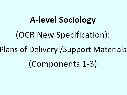 A-level Sociology (OCR New Specification): Plans of Delivery and Support Materials (Components 1-3)