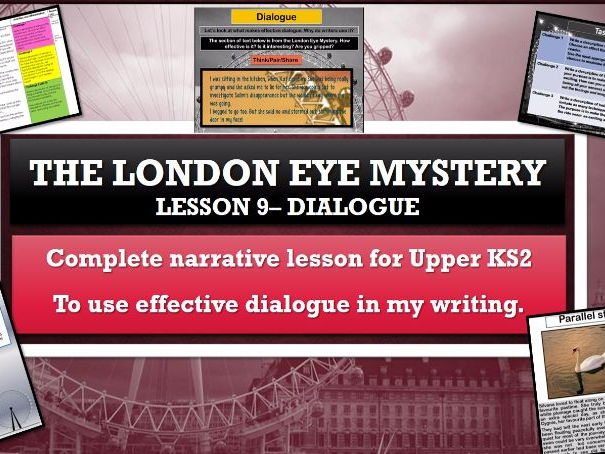 The London Eye Mystery- Lesson 9 - To use dialogue to advance characterisation  and action.