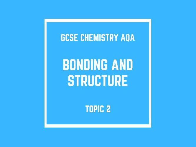 GCSE Chemistry AQA Topic 2: Bonding and Structure