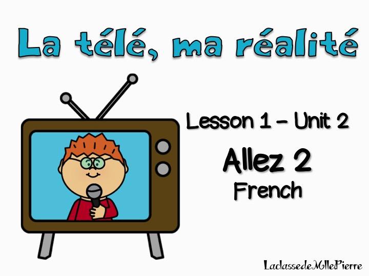 Allez 2 {Lesson 1 - Unit 2} La télé, ma réalité {EDITABLE}