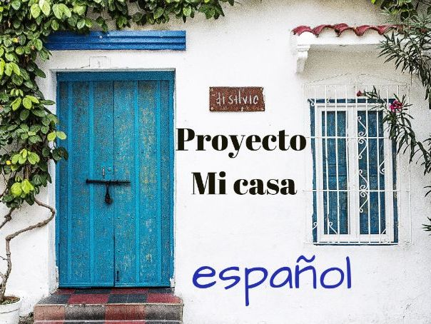 "PROJECT BASED LEARNING ""MY HOUSE"" ""MI CASA"""