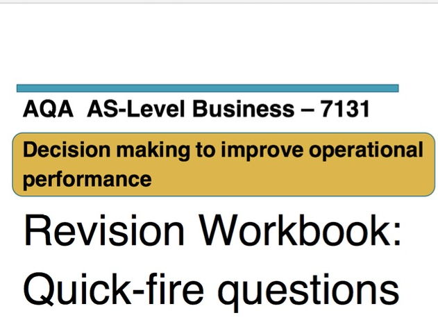 Quick-fire questions - AQA Business AS Level 7131 - Unit 4: Decision making to improve operations
