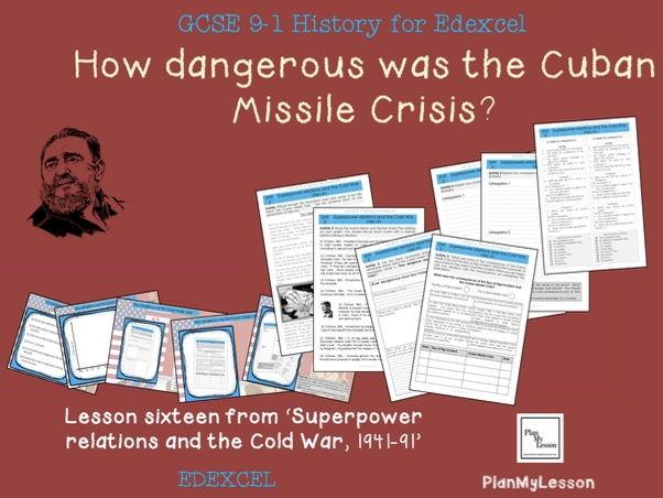 Edexcel GCSE Superpower relations & the Cold War L 16: 'How dangerous was the Cuban Missile Crisis?'
