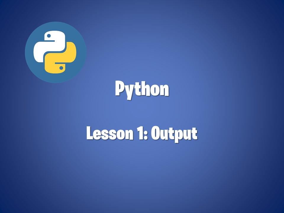 Python Lesson 1 - Output