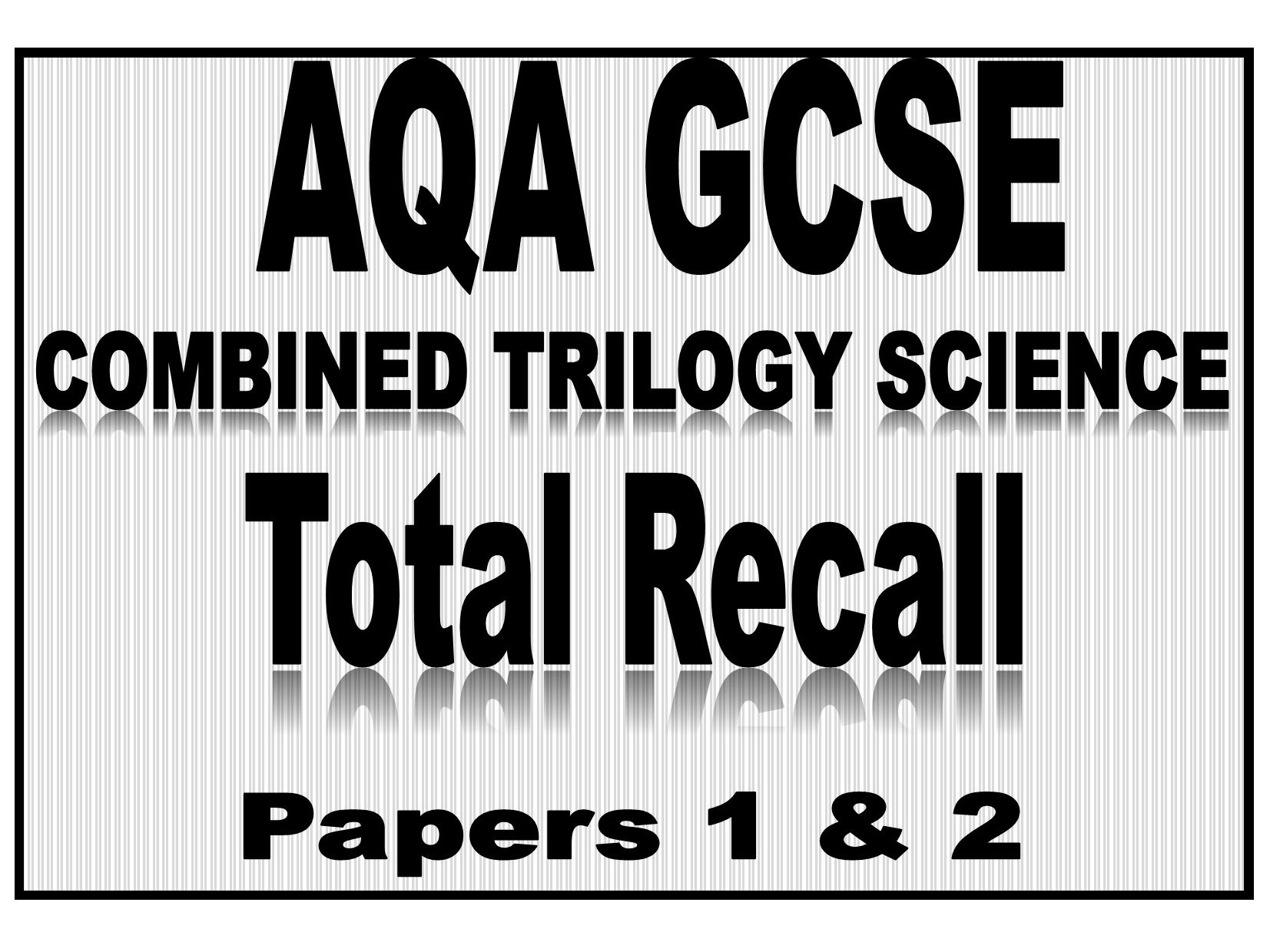 AQA Combined Science TOTAL RECALL - Papers 1 and 2