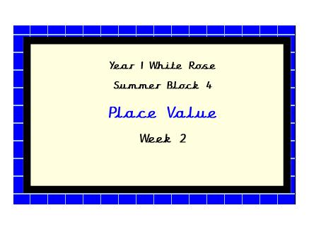 White Rose Maths.  Year 1.  Summer Block 4, Week 2.  Place Value