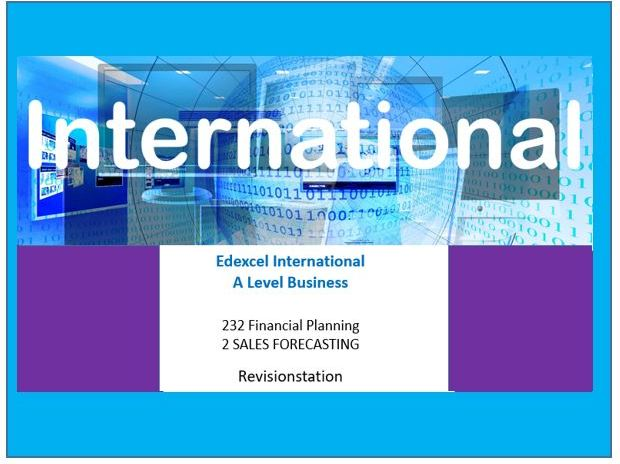 232 Financial planning: 2 Sales forecasting Edexcel INTERNATIONAL A level business