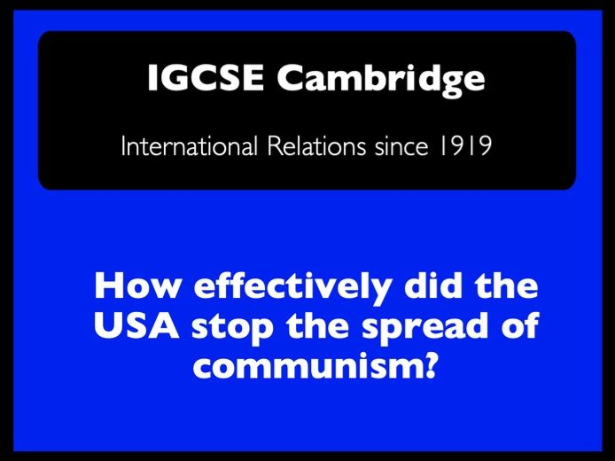 IGCSE Cambridge History - Int. Relations: How effectively did the USA stop the spread of communism?