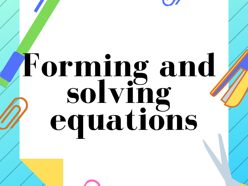 Forming and solving equations. Year 7. (With answers)