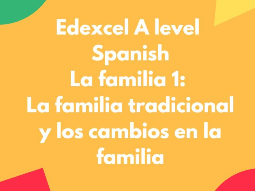 Edexcel A Level Spanish: La familia 1: La familia tradicional y la evolución de las familias