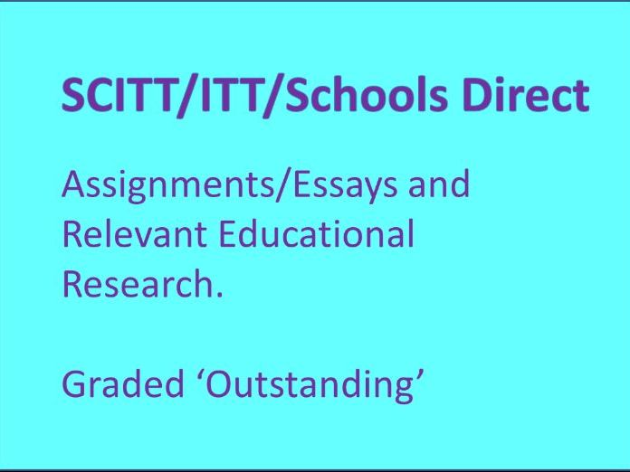 SCITT ITT Schools Direct Assignments/Essays including Educational Research