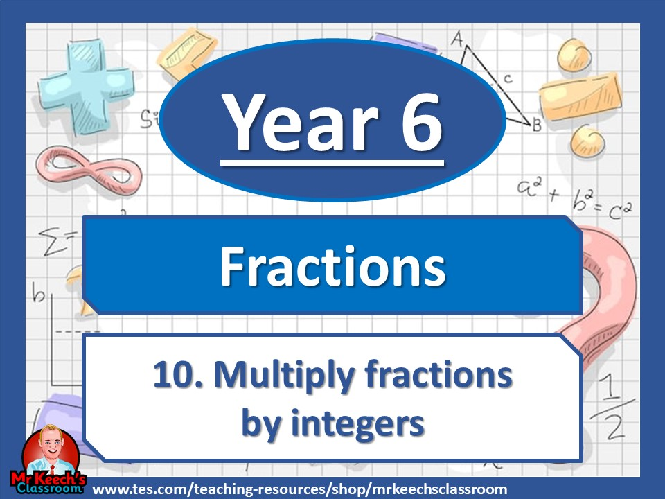 Year 6 – Fractions – Multiply Fractions by Integers - White Rose Maths