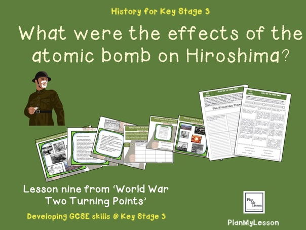 World War Two Turning Points: Lesson 9 'What were the effects of the atomic bomb on Hiroshima?'