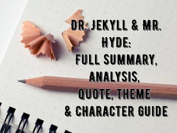 Dr. Jeykll & Mr. Hyde - FULL SUMMARY & ANALYSIS REVISION / STUDY GUIDE