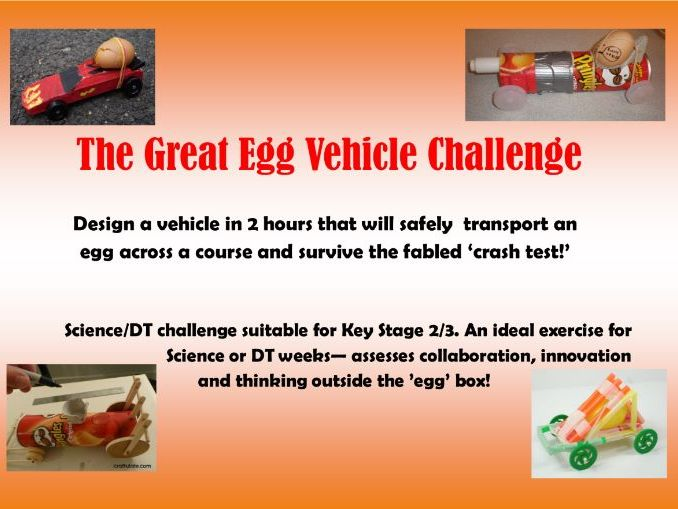 The Great Egg Challenge - design a vehicle to transport an egg safely and survive the crash test!