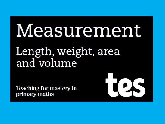 Length, weight, area and volume: Teaching for mastery booklet