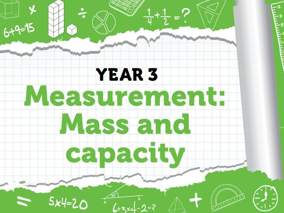 Year 3 – Measurement – Mass and capacity – Summer week 9 to 11 – Measuring, comparing, adding and capacity and mass