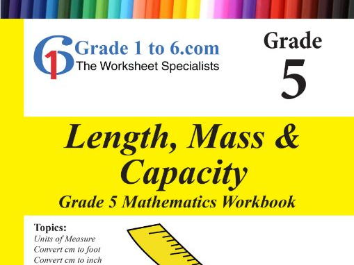 Measurement: Length, Mass, Capacity  Grade 5 Maths Workbook from www.Grade1to6.com Books
