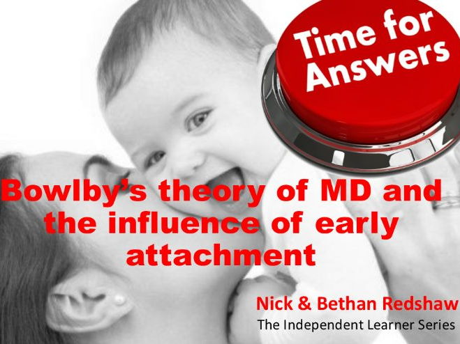Workbook Answers Attachment - Bowlby's theory of MD and the influence of early attachment