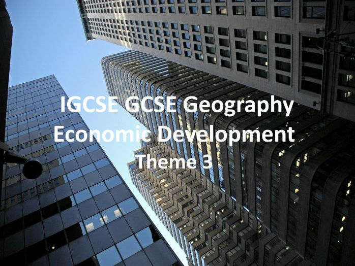 IGCSE Theme 3 Economic Development