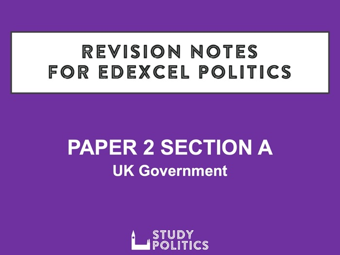 Edexcel Revision Notes: Paper 2 Section A – UK Government