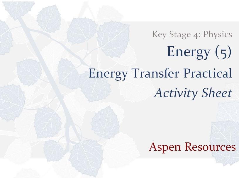 Energy Transfer Practical  ¦  Key Stage 4  ¦  Physics  ¦  Energy (5)  ¦  Activity Sheet