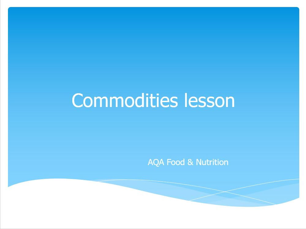 GCSE Food & Nutrition  lesson bundle for Commodities