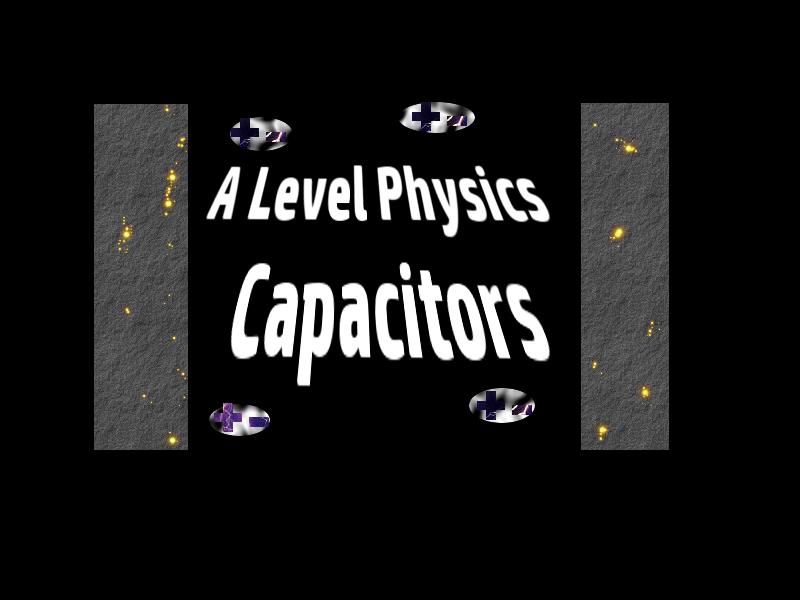 A Level Physics Capacitors 1 : Capacitance