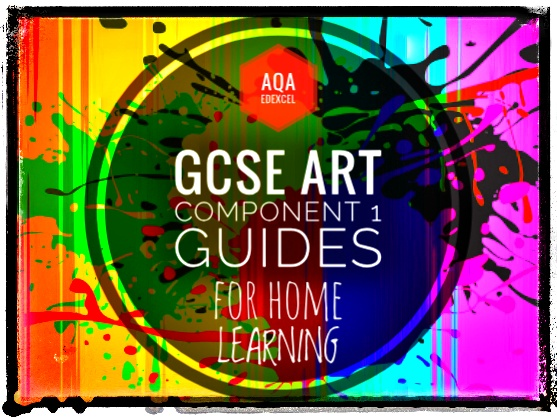 GCSE ART. Home Learning Student Guides to developing Component 1