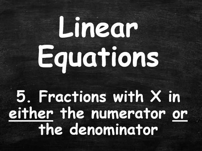 ALGEBRA. Linear Equations. 5. Fractions with X in EITHER the denominator OR the numerator