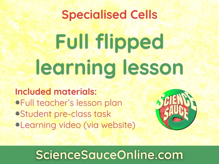 FLIPPED LEARNING: Specialised Cells