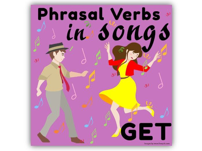 Phrasal Verbs in Songs: GET