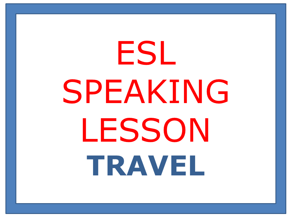 ESL SPEAKING LESSON - TRAVEL