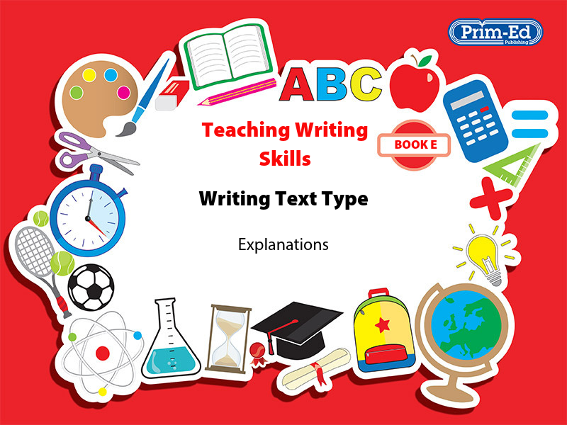 Teaching Writing Skills: Book E Explanations Unit Year 5/Primary 6