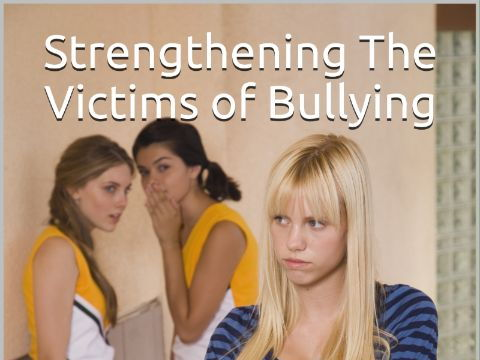 Strengthening The Victims of Bullying: A 5 Hour Self Study Course