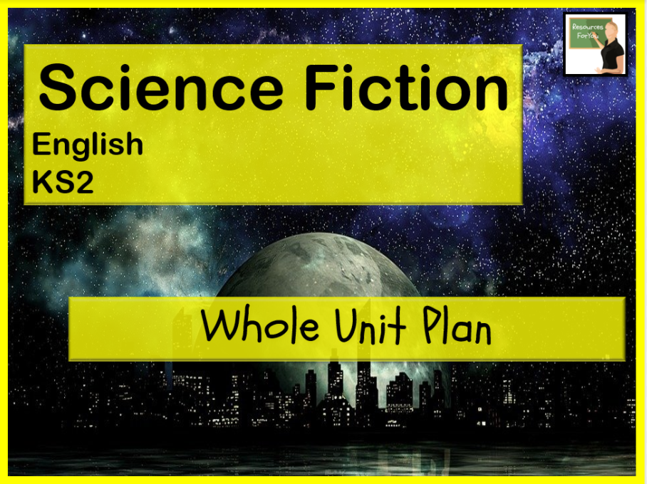 Science Fiction Whole Unit Plan Year 5/6