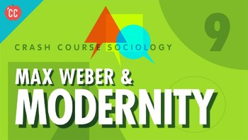Crash Course Sociology E#9 Max Weber & Modernity  Questions & Key