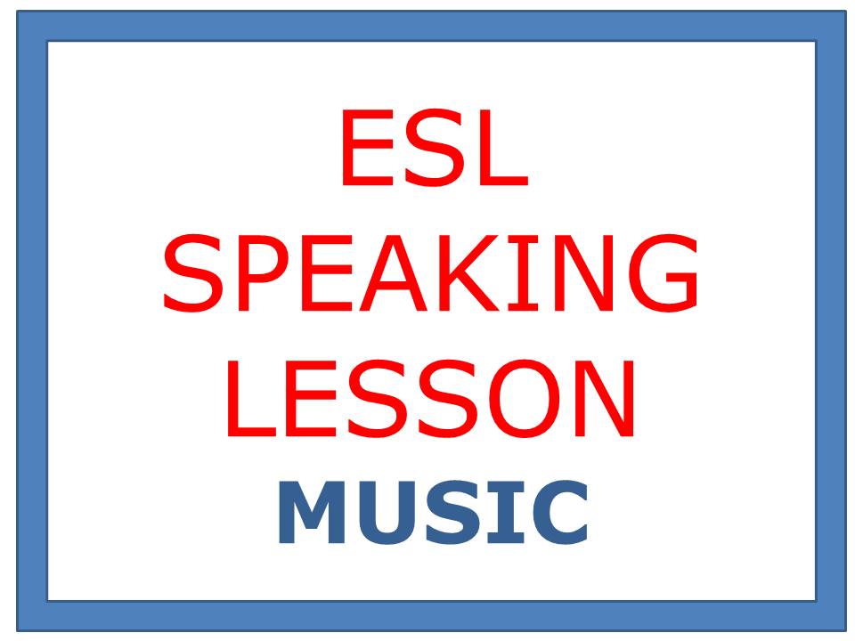 ESL SPEAKING LESSON - MUSIC