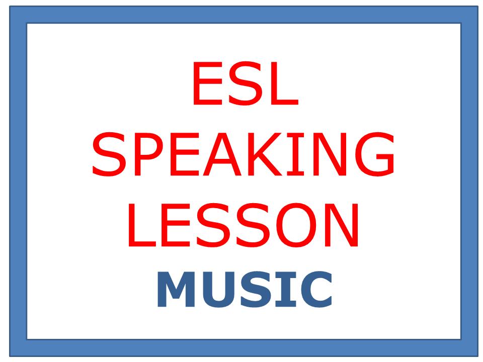 ESL SPEAKING LESSON - MUSIC