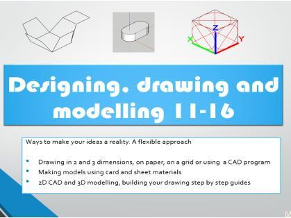 Designing drawing and modelling for D and T