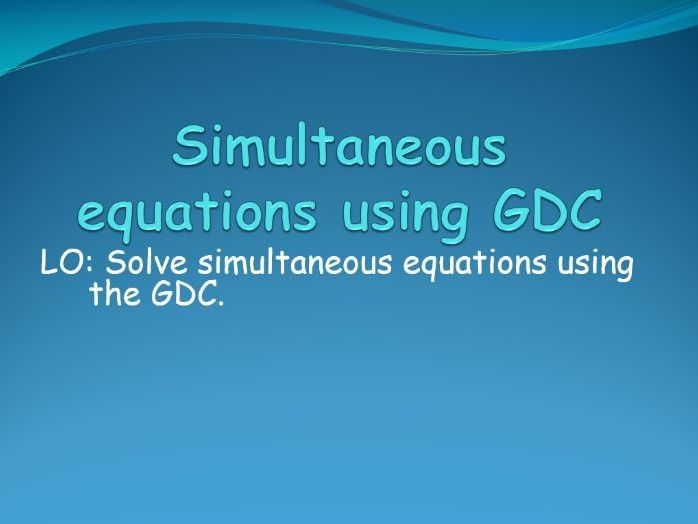 IB Applications and interpretations - Simultaneous equations with two unknowns using GDC