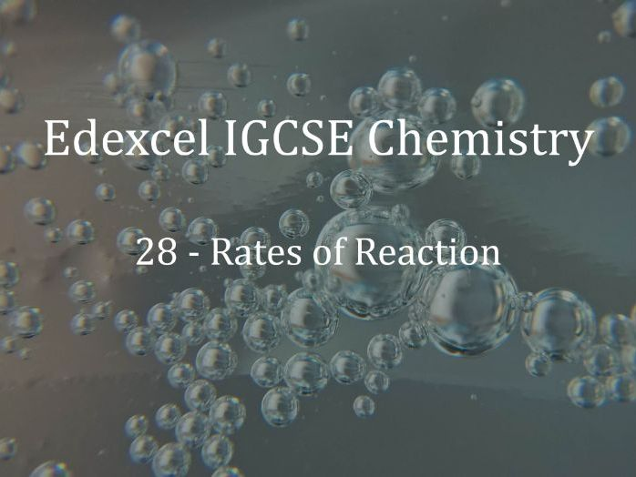 Edexcel IGCSE Chemistry Lecture 28 - Rates of Reaction