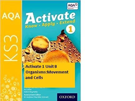 AQA Activate 1 Unit 8 Organisms: Movement and cells YEAR 7 KS3 whole unit