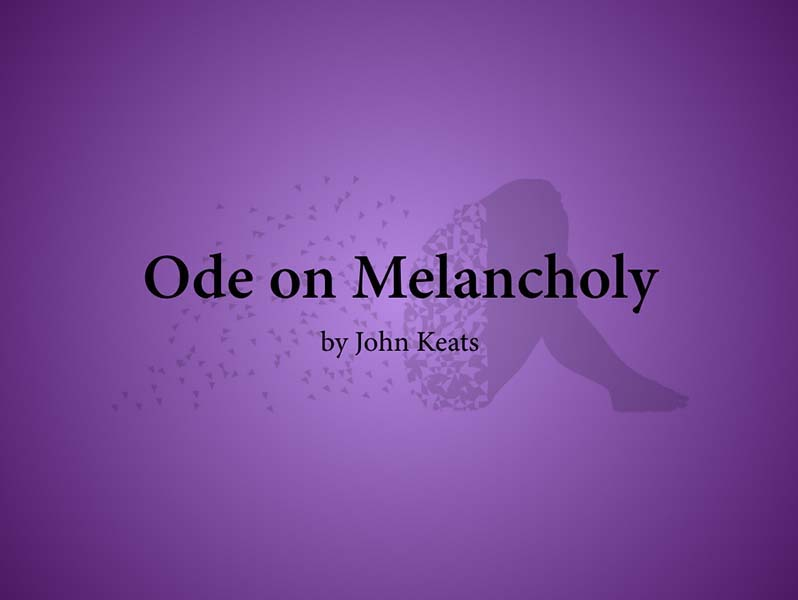 """using ode on melancholy and one other """"ode"""", as we have discussed before, is a lyrical poem that focuses on one particular object or subject the way that keats is focusing """"on"""" melancholy, rather than """"to"""" it signifies that he is praising the idea of being melancholy."""