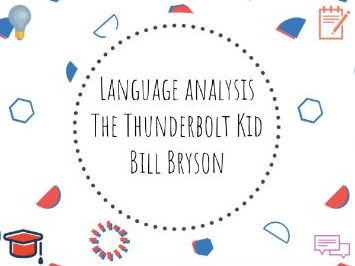 Language analysis lesson based on Bill Bryson extract from 'The Thunderbolt Kid'