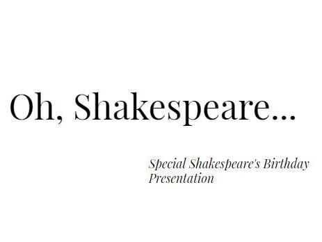 Special Shakespeare's Birthday Presentation